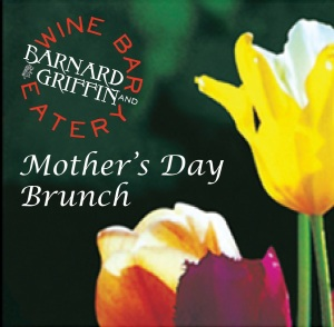 Celebrate Mother's Day at Barnard Griffin Wine Bar and Eatery